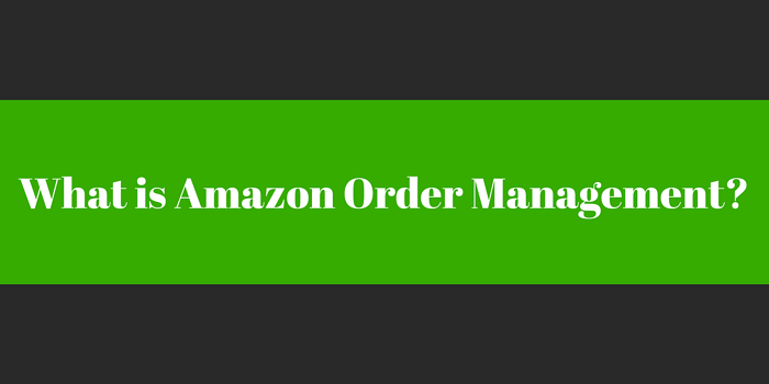 What is Amazon Order Management