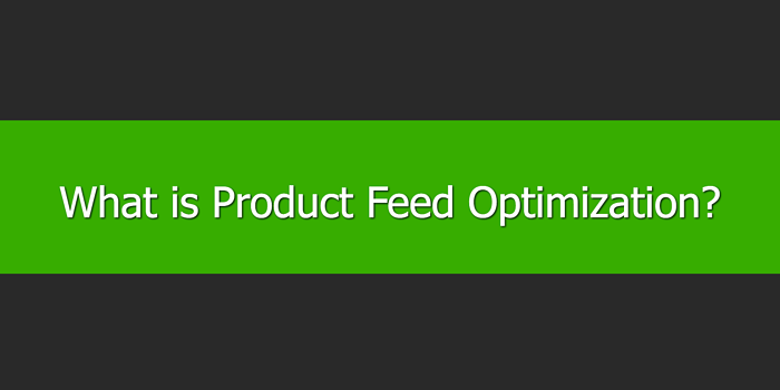 What is Product Feed Optimization