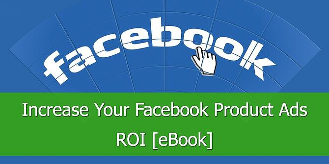 Increase Your Facebook Product Ads ROI