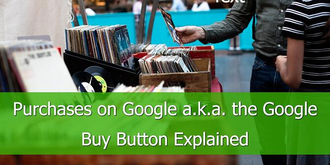 Purchases on Google: a.k.a. the Google Buy Button Explained