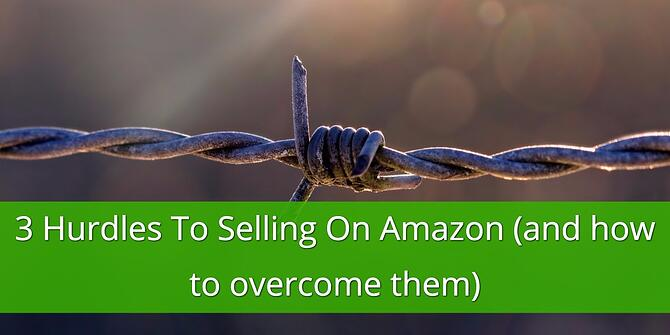 Hurdles to Selling on Amazon and how to Overcome Them
