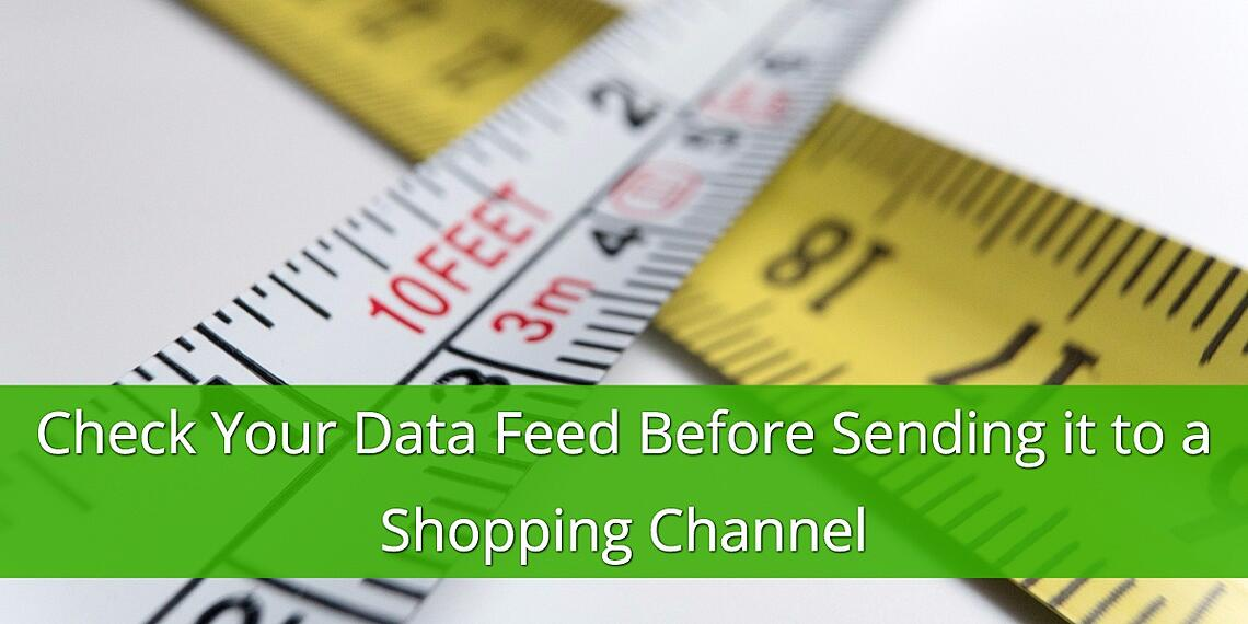 Check your Data Feed Before Sending it to a Shopping Channel
