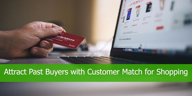 Attract Past Buyers with Customer Match for Shopping Campaigns