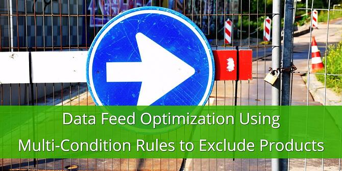 Data Feed Optimization using Multi-Condition Rules to Exclude Products