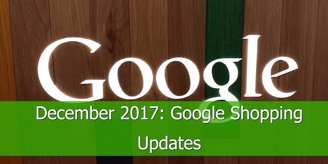 Google Shopping Updates December 2017