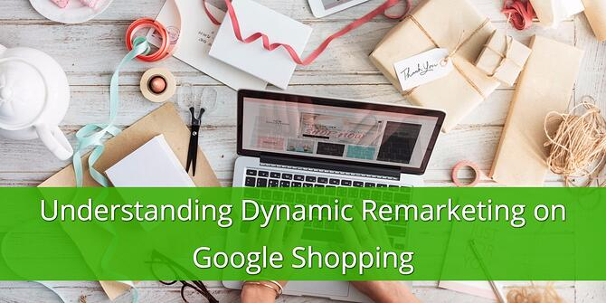 Understanding Dynamic Remarketing on Google Shopping