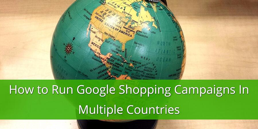 Run Google Shopping Campaigns in Multiple Countries