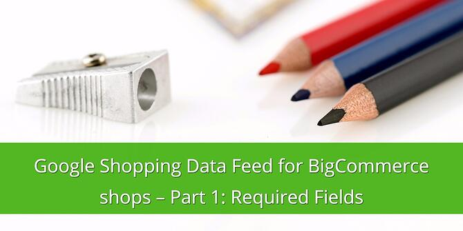 Google Shopping Data Feed for BigCommerce Shops - Required Fields