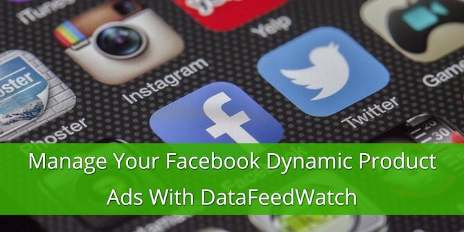 Manage your Facebook Dynamic Product Ads with DataFeedWatch