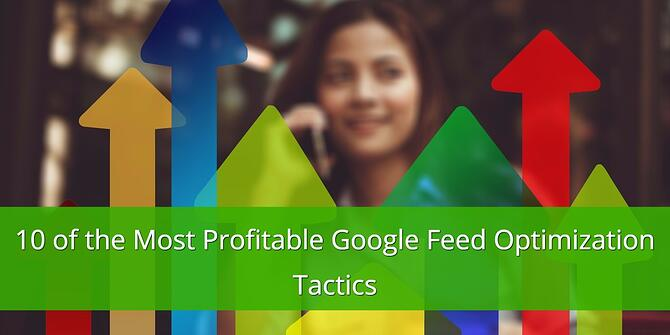 10 Profitable Google Feed Optimization Tactics