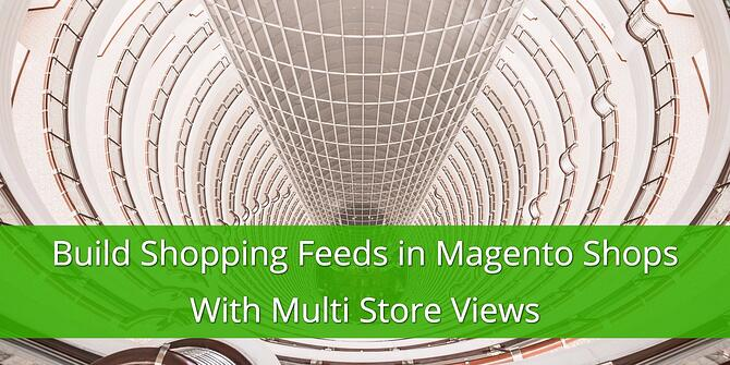 Build Shopping Feeds in Magento Shops with Multi-Store Views