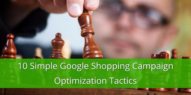 10 Simple Google Shopping Campaign Optimization Tactics