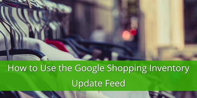 How to Use the Google Shopping Inventory Update Feed
